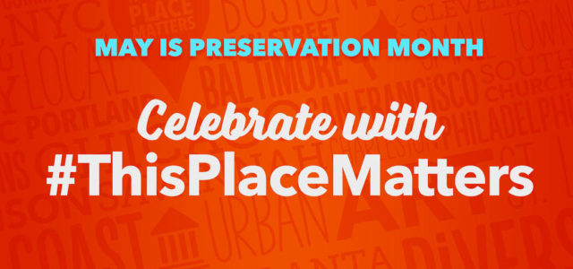 May is Preservation Month. #thisplacematters